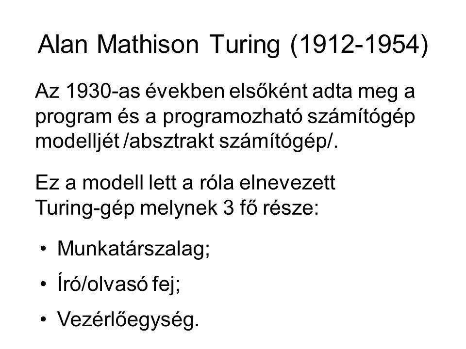 Alan Mathison Turing (1912-1954) Az 1930-as években elsőként adta meg a program és a programozható számítógép modelljét /absztrakt számítógép/. Ez a m