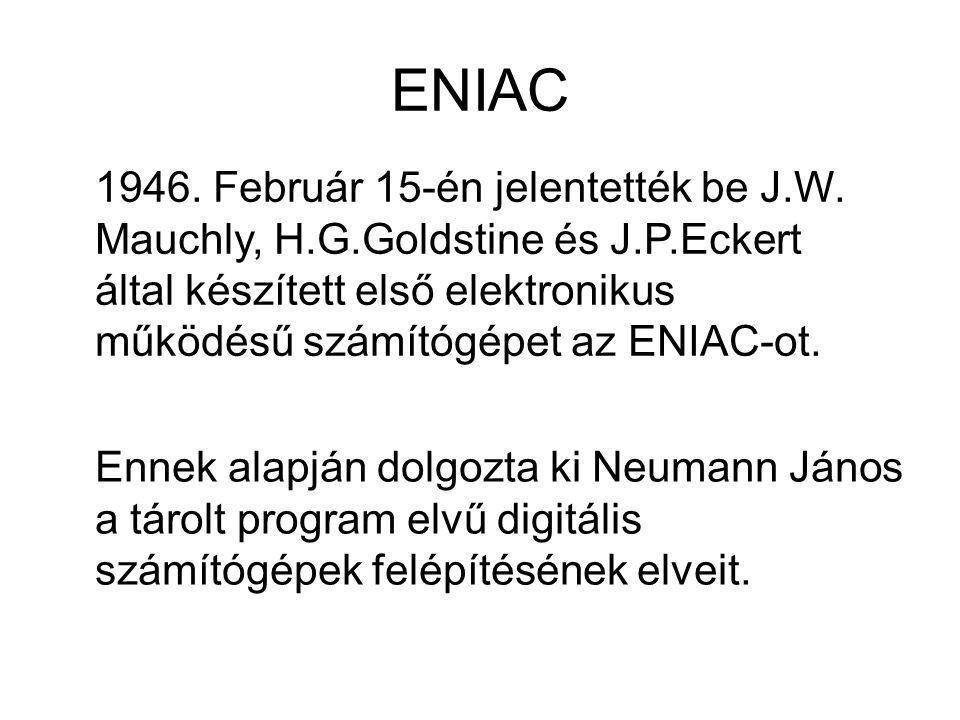 ENIAC Ennek alapján dolgozta ki Neumann János a tárolt program elvű digitális számítógépek felépítésének elveit. 1946. Február 15-én jelentették be J.