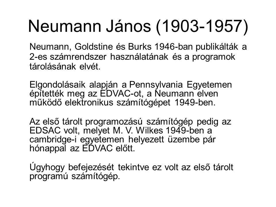 Neumann János (1903-1957) Úgyhogy befejezését tekintve ez volt az első tárolt programú számítógép. Neumann, Goldstine és Burks 1946-ban publikálták a