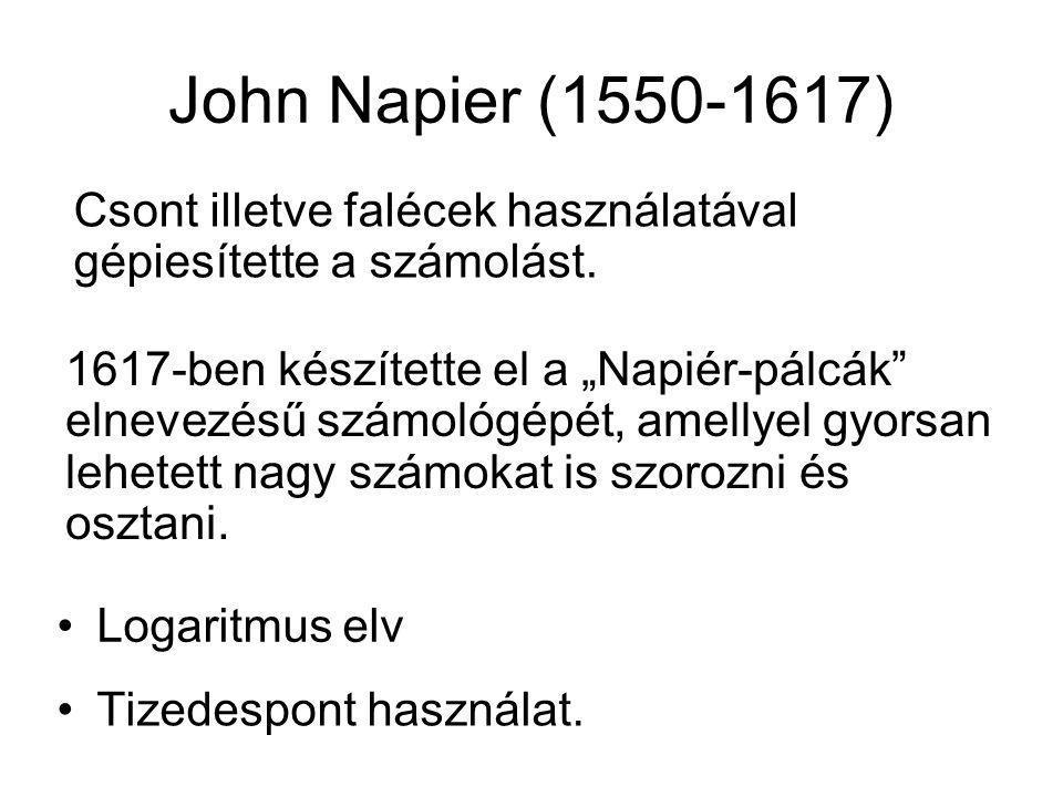 """John Napier (1550-1617) Tizedespont használat. Csont illetve falécek használatával gépiesítette a számolást. 1617-ben készítette el a """"Napiér-pálcák"""""""