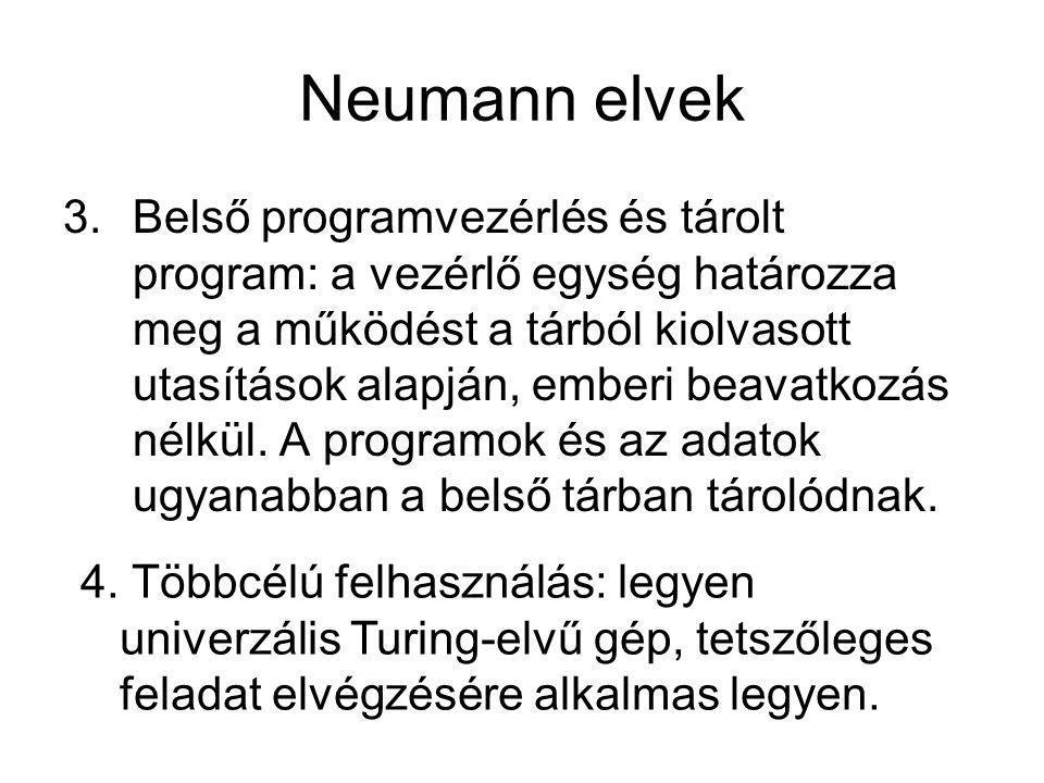 Neumann elvek 3.Belső programvezérlés és tárolt program: a vezérlő egység határozza meg a működést a tárból kiolvasott utasítások alapján, emberi beav