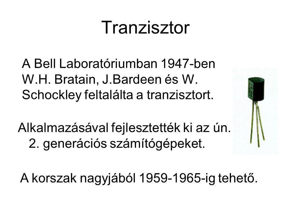 Tranzisztor A Bell Laboratóriumban 1947-ben W.H. Bratain, J.Bardeen és W. Schockley feltalálta a tranzisztort. A korszak nagyjából 1959-1965-ig tehető