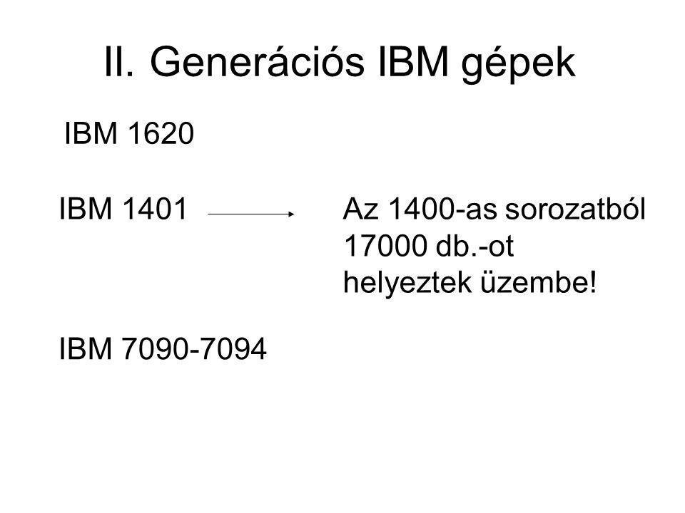 II. Generációs IBM gépek IBM 1620 IBM 1401 IBM 7090-7094 Az 1400-as sorozatból 17000 db.-ot helyeztek üzembe!