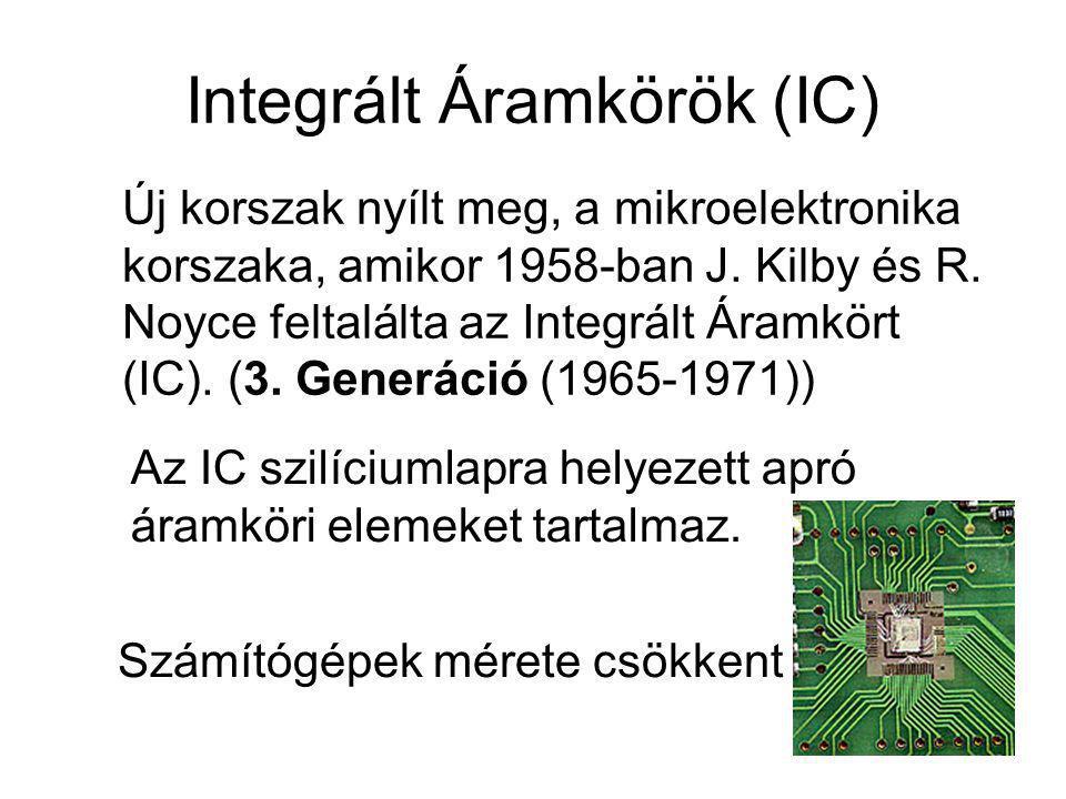 Integrált Áramkörök (IC) Számítógépek mérete csökkent Új korszak nyílt meg, a mikroelektronika korszaka, amikor 1958-ban J. Kilby és R. Noyce feltalál