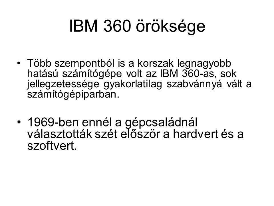 IBM 360 öröksége Több szempontból is a korszak legnagyobb hatású számítógépe volt az IBM 360-as, sok jellegzetessége gyakorlatilag szabvánnyá vált a s