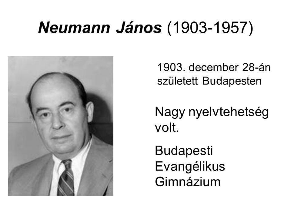 Neumann János (1903-1957) 1903. december 28-án született Budapesten Nagy nyelvtehetség volt. Budapesti Evangélikus Gimnázium