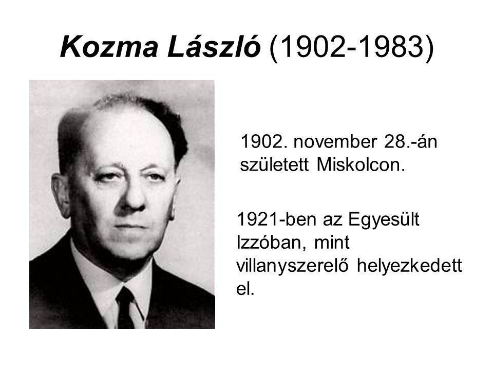 Kozma László (1902-1983) 1902. november 28.-án született Miskolcon. 1921-ben az Egyesült Izzóban, mint villanyszerelő helyezkedett el.