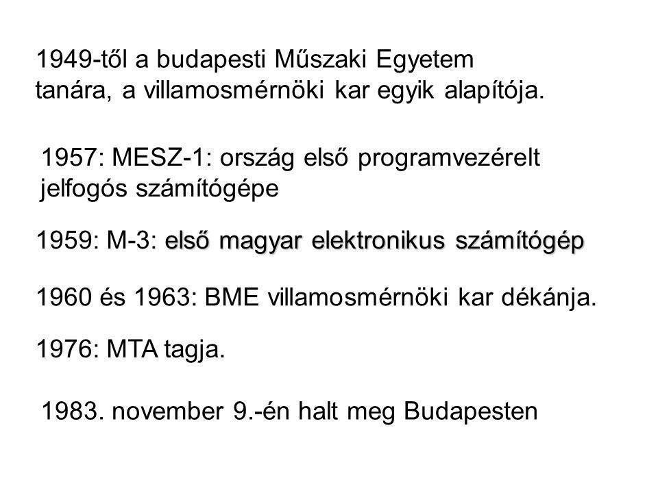 1949-től a budapesti Műszaki Egyetem tanára, a villamosmérnöki kar egyik alapítója. 1957: MESZ-1: ország első programvezérelt jelfogós számítógépe els