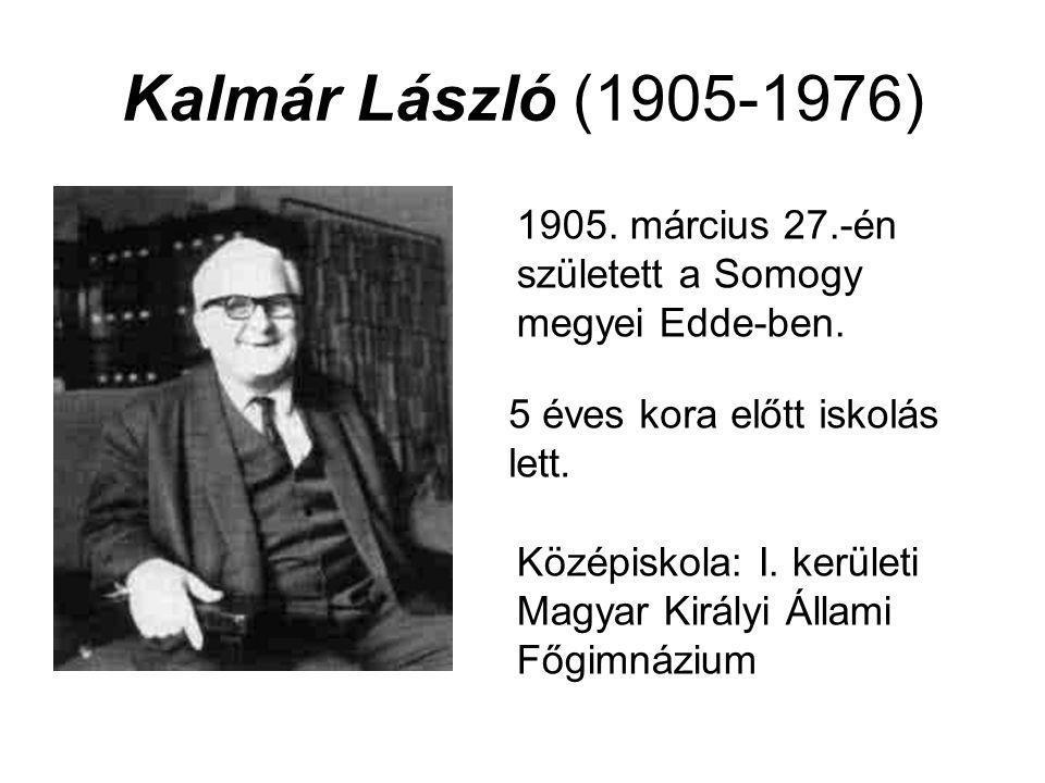 Kalmár László (1905-1976) 1905. március 27.-én született a Somogy megyei Edde-ben. 5 éves kora előtt iskolás lett. Középiskola: I. kerületi Magyar Kir