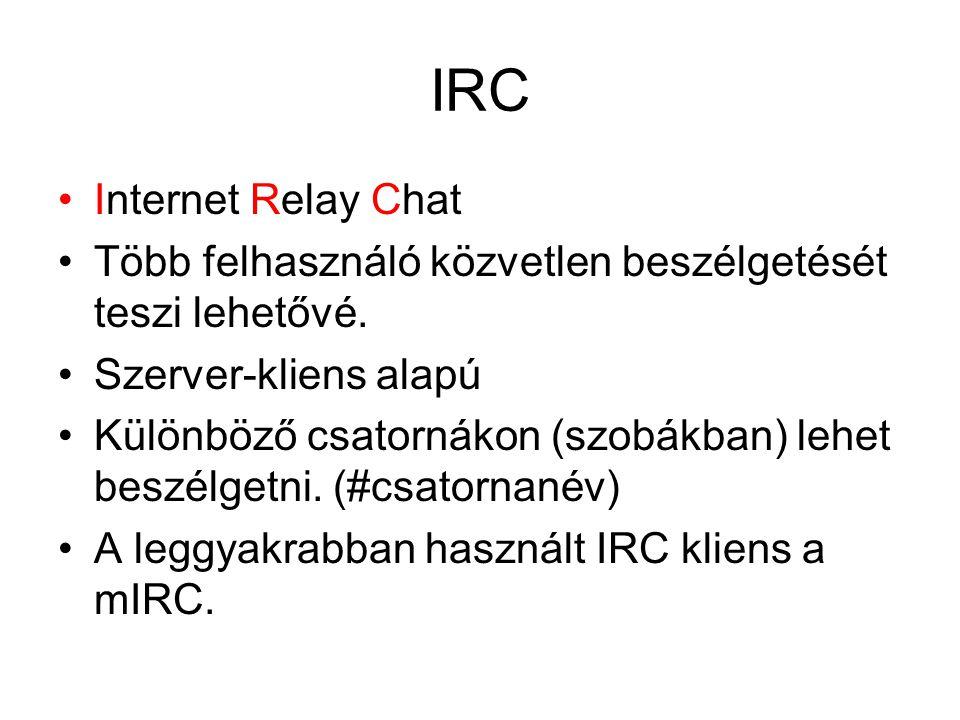 IRC Internet Relay Chat Több felhasználó közvetlen beszélgetését teszi lehetővé.
