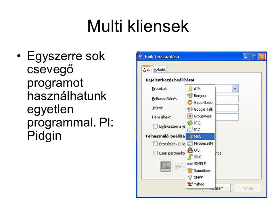 Multi kliensek Egyszerre sok csevegő programot használhatunk egyetlen programmal. Pl: Pidgin