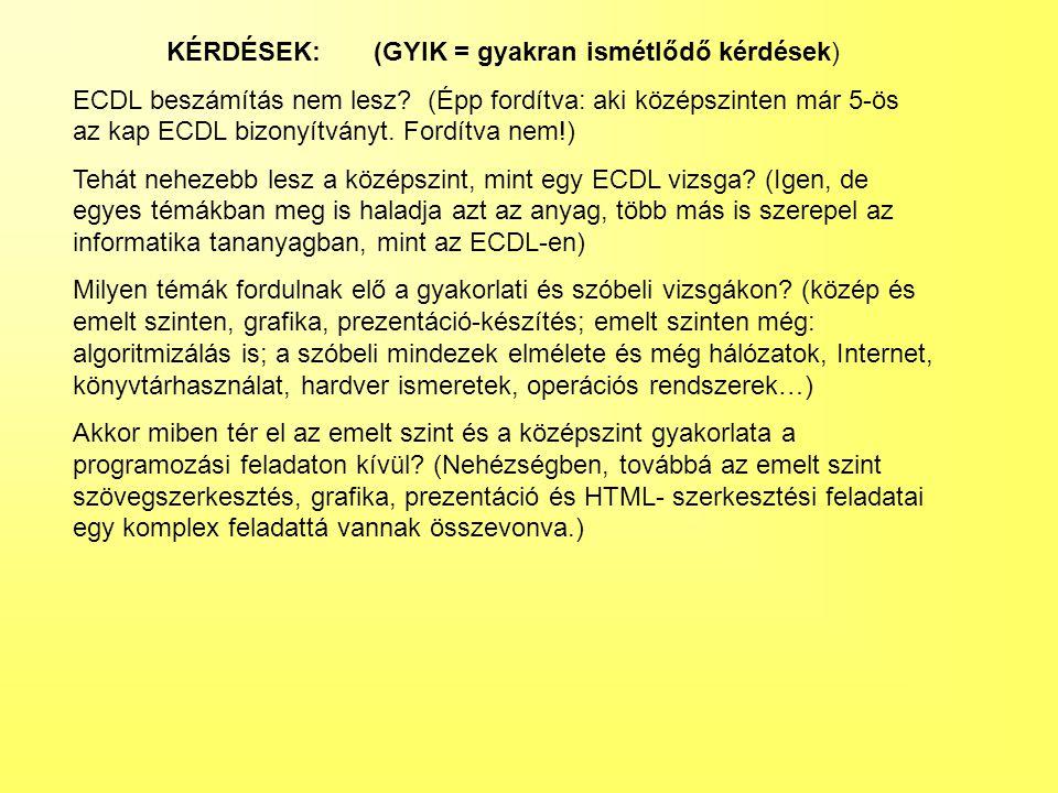 KÉRDÉSEK: (GYIK = gyakran ismétlődő kérdések) ECDL beszámítás nem lesz.
