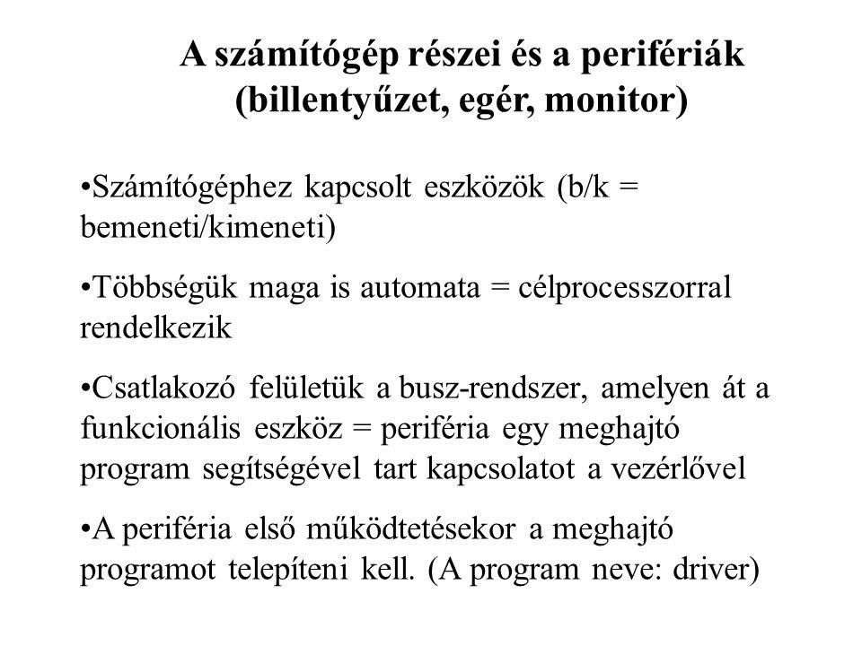 A számítógép részei és a perifériák (billentyűzet, egér, monitor) Számítógéphez kapcsolt eszközök (b/k = bemeneti/kimeneti) Többségük maga is automata