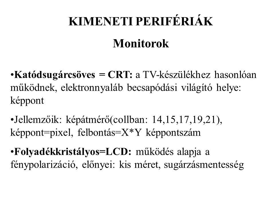 KIMENETI PERIFÉRIÁK Monitorok Katódsugárcsöves = CRT: a TV-készülékhez hasonlóan működnek, elektronnyaláb becsapódási világító helye: képpont Jellemző