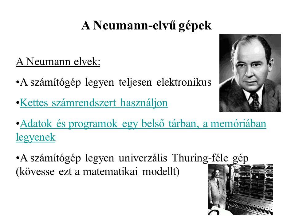A Neumann-elvű gépek A Neumann elvek: A számítógép legyen teljesen elektronikus Kettes számrendszert használjon Adatok és programok egy belső tárban,