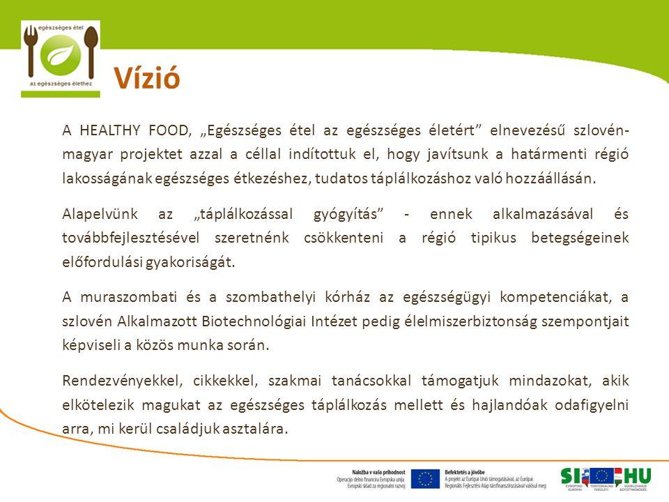 """Vízió A HEALTHY FOOD, """"Egészséges étel az egészséges életért elnevezésű szlovén- magyar projektet azzal a céllal indítottuk el, hogy javítsunk a határmenti régió lakosságának egészséges étkezéshez, tudatos táplálkozáshoz való hozzáállásán."""