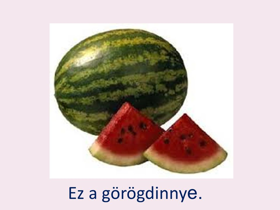 Ez a görögdinny e.