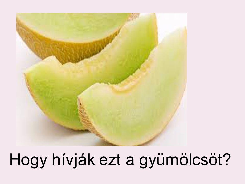 Hogy hívják ezt a gyümölcsöt?