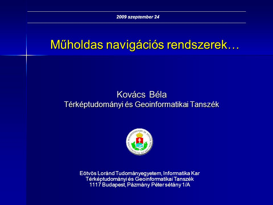 Műholdas navigációs rendszerek… Kovács Béla Térképtudományi és Geoinformatikai Tanszék Eötvös Loránd Tudományegyetem, Informatika Kar Térképtudományi