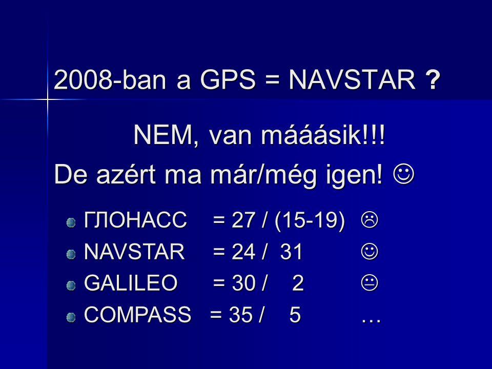 2008-ban a GPS = NAVSTAR . NEM, van mááásik!!. De azért ma már/még igen.