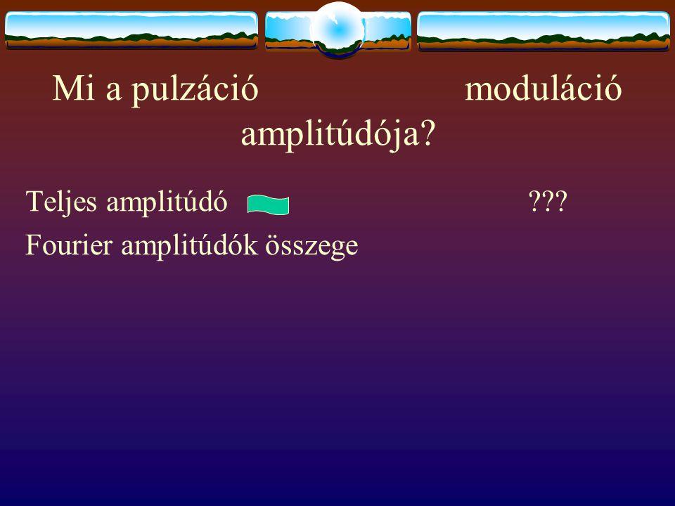 Mi a pulzáció moduláció amplitúdója? Teljes amplitúdó ??? Fourier amplitúdók összege