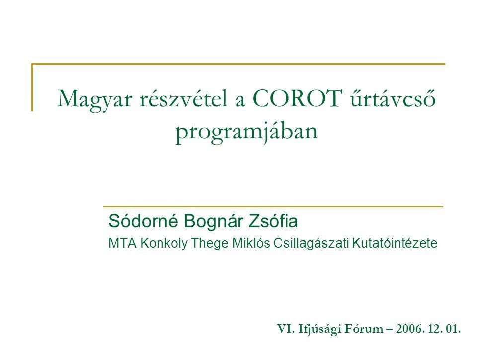 Magyar részvétel a COROT űrtávcső programjában Sódorné Bognár Zsófia MTA Konkoly Thege Miklós Csillagászati Kutatóintézete VI.