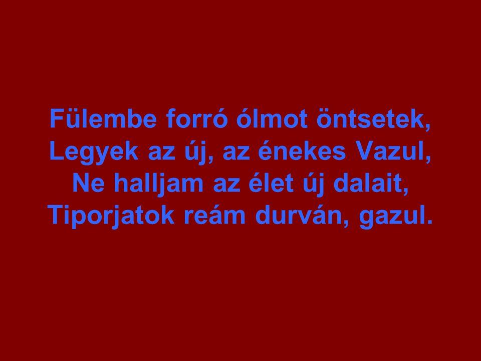 De addig sírva, kínban, mit se várva Mégis csak száll új szárnyakon a dal S ha elátkozza százszor Pusztaszer, Mégis győztes, mégis új és magyar.