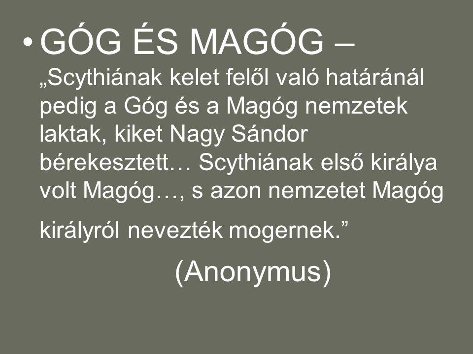 Góg és Magóg fia vagyok én Magyar vagyok