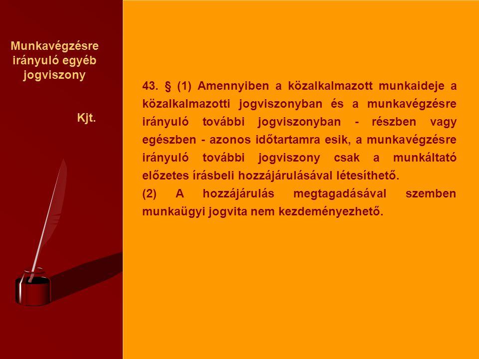 Munkavégzésre irányuló egyéb jogviszony Kjt. 43. § (1) Amennyiben a közalkalmazott munkaideje a közalkalmazotti jogviszonyban és a munkavégzésre irány