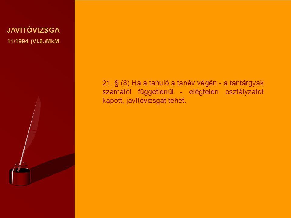 JAVITÓVIZSGA 11/1994 (VI.8.)MkM 21. § (8) Ha a tanuló a tanév végén - a tantárgyak számától függetlenül - elégtelen osztályzatot kapott, javítóvizsgát