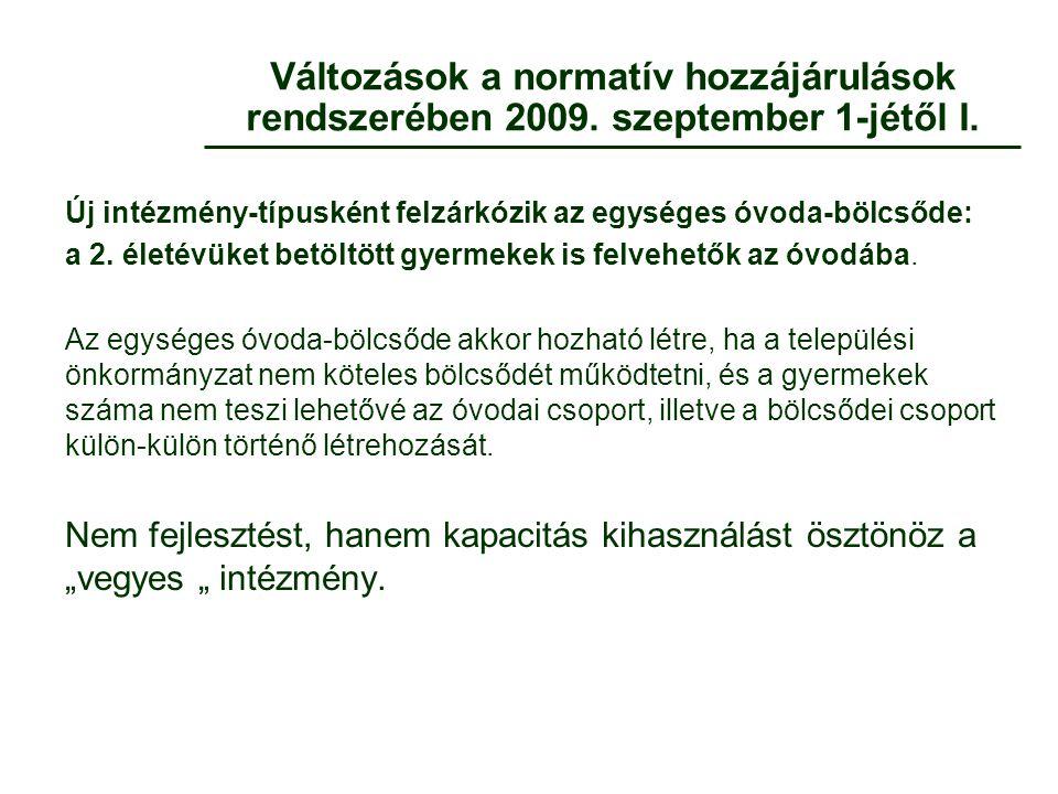Változások a normatív hozzájárulások rendszerében 2009. szeptember 1-jétől I. Új intézmény-típusként felzárkózik az egységes óvoda-bölcsőde: a 2. élet