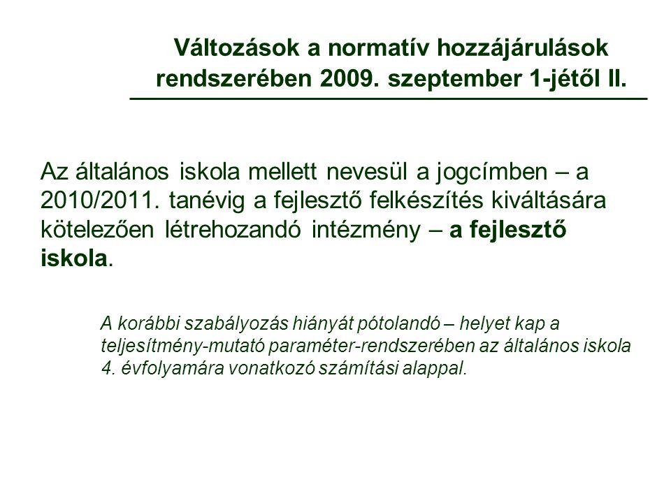 Változások a normatív hozzájárulások rendszerében 2009. szeptember 1-jétől II. Az általános iskola mellett nevesül a jogcímben – a 2010/2011. tanévig