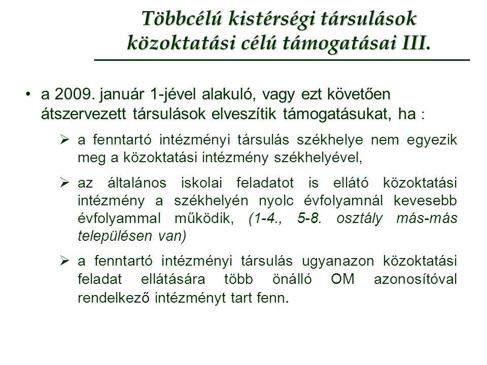 Többcélú kistérségi társulások közoktatási célú támogatásai III. a 2009. január 1-jével alakuló, vagy ezt követően átszervezett társulások elveszítik