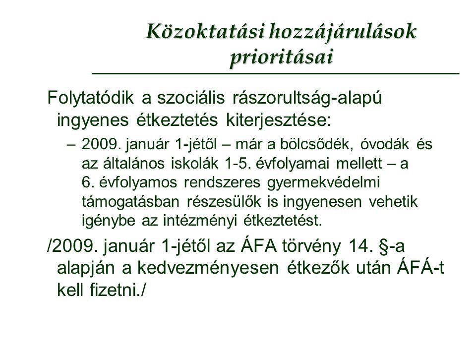 Közoktatási hozzájárulások prioritásai Folytatódik a szociális rászorultság-alapú ingyenes étkeztetés kiterjesztése: –2009. január 1-jétől – már a böl