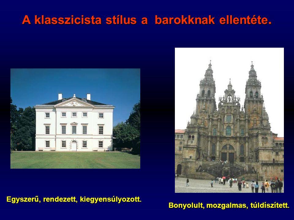 A klasszicista stílus a barokknak ellentéte. Egyszerű, rendezett, kiegyensúlyozott. Bonyolult, mozgalmas, túldíszített.