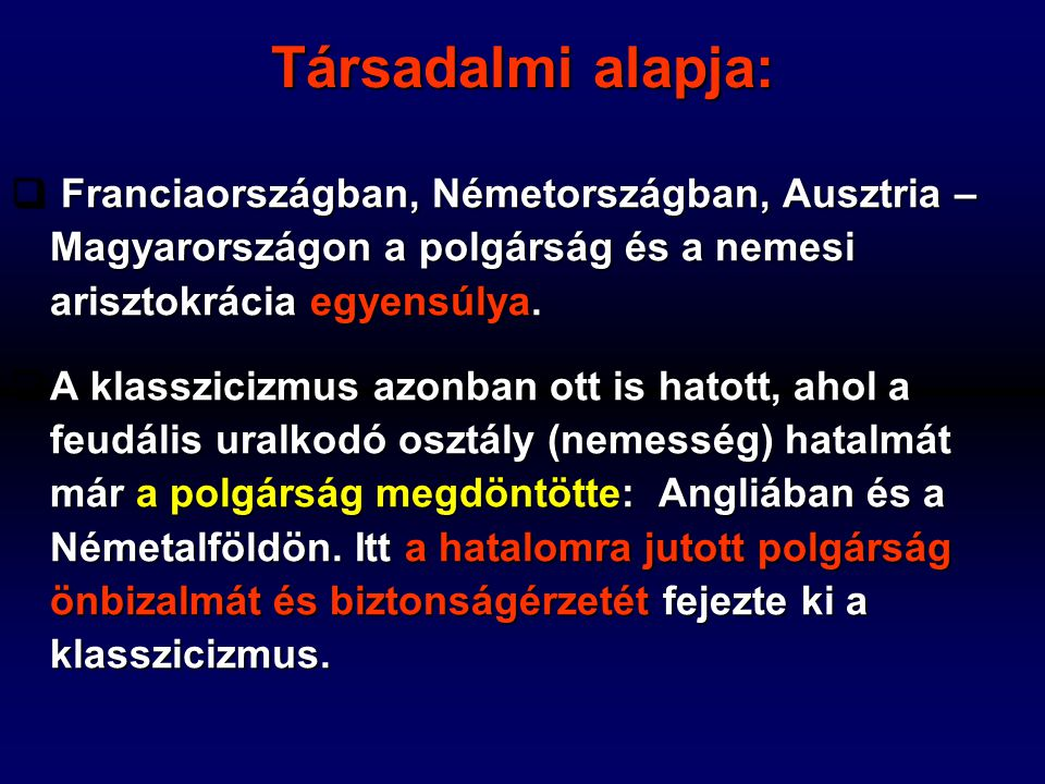 Társadalmi alapja:  Franciaországban, Németországban, Ausztria – Magyarországon a polgárság és a nemesi arisztokrácia egyensúlya.  A klasszicizmus a