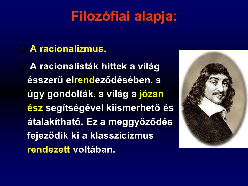 Filozófiai alapja:  A racionalizmus.  A racionalisták hittek a világ ésszerű elrendeződésében, s úgy gondolták, a világ a józan ész segítségével kii