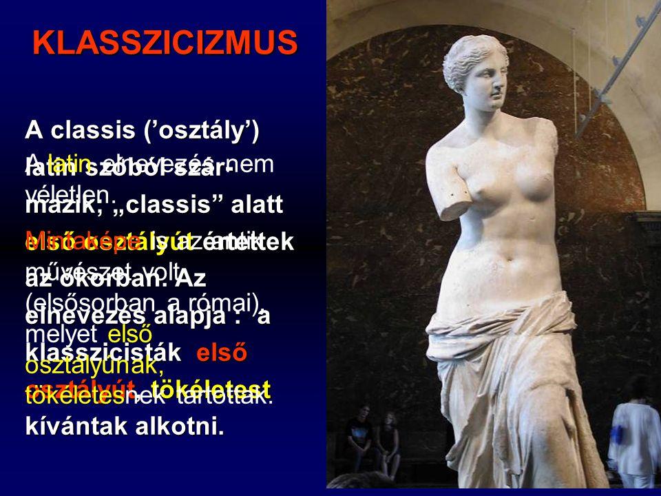 """KLASSZICIZMUS A classis ('osztály') latin szóból szár- mazik; """"classis alatt első osztályút értettek az ókorban."""