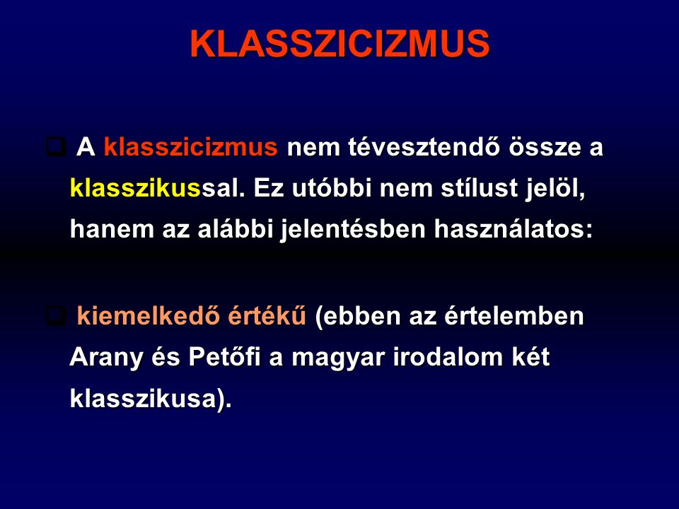  A A A A klasszicizmus nem tévesztendő össze a klasszikussal. Ez utóbbi nem stílust jelöl, hanem az alábbi jelentésben használatos:  k k k kie
