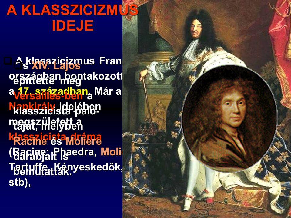  A klasszicizmus Francia- országban bontakozott ki a 17. században. Már a Napkirály idejében megszületett a klasszicista dráma (Racine: Phaedra, Moli