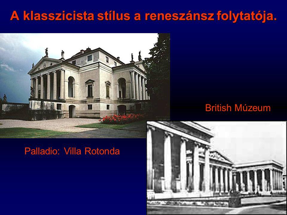 A klasszicista stílus a reneszánsz folytatója. Palladio: Villa Rotonda British Múzeum