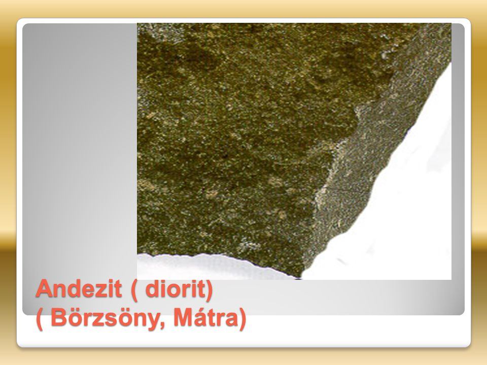 Andezit ( diorit) ( Börzsöny, Mátra)