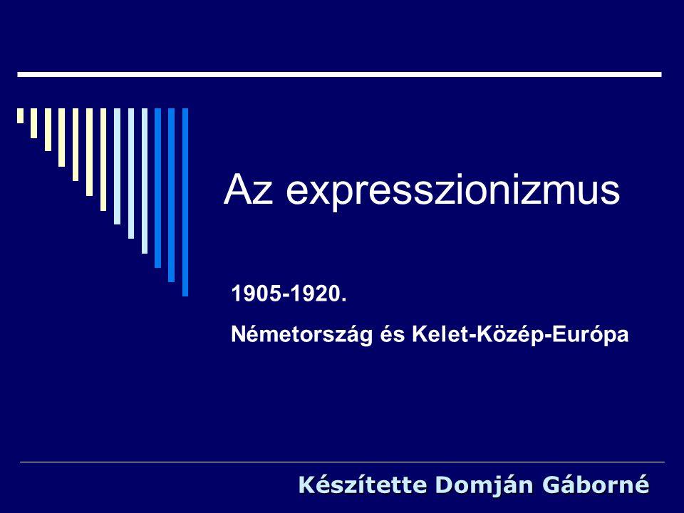 Az expresszionizmus 1905-1920. Németország és Kelet-Közép-Európa Készítette Domján Gáborné