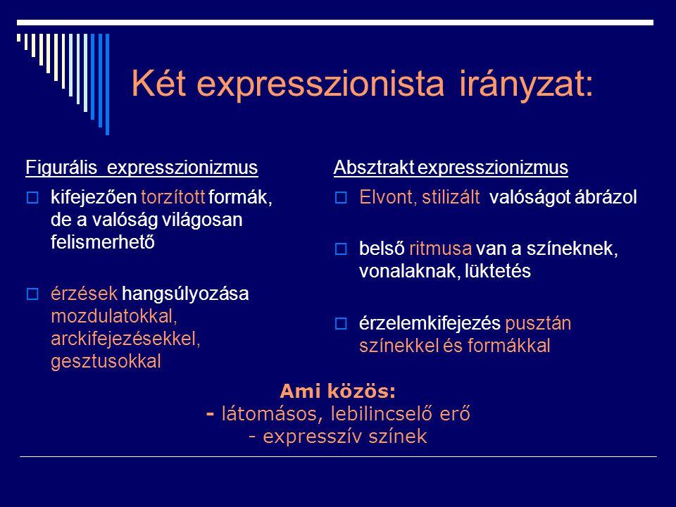 Két expresszionista irányzat: Figurális expresszionizmus  kifejezően torzított formák, de a valóság világosan felismerhető  érzések hangsúlyozása mo