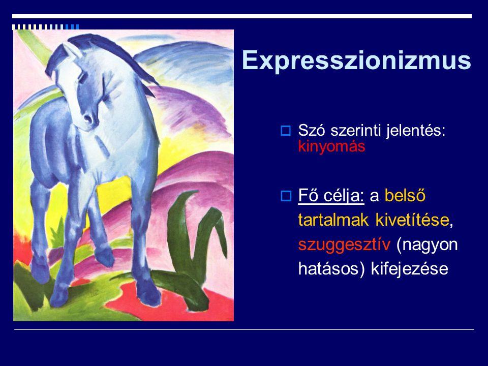 Expresszionizmus  Szó szerinti jelentés: kinyomás  Fő célja: a belső tartalmak kivetítése, szuggesztív (nagyon hatásos) kifejezése