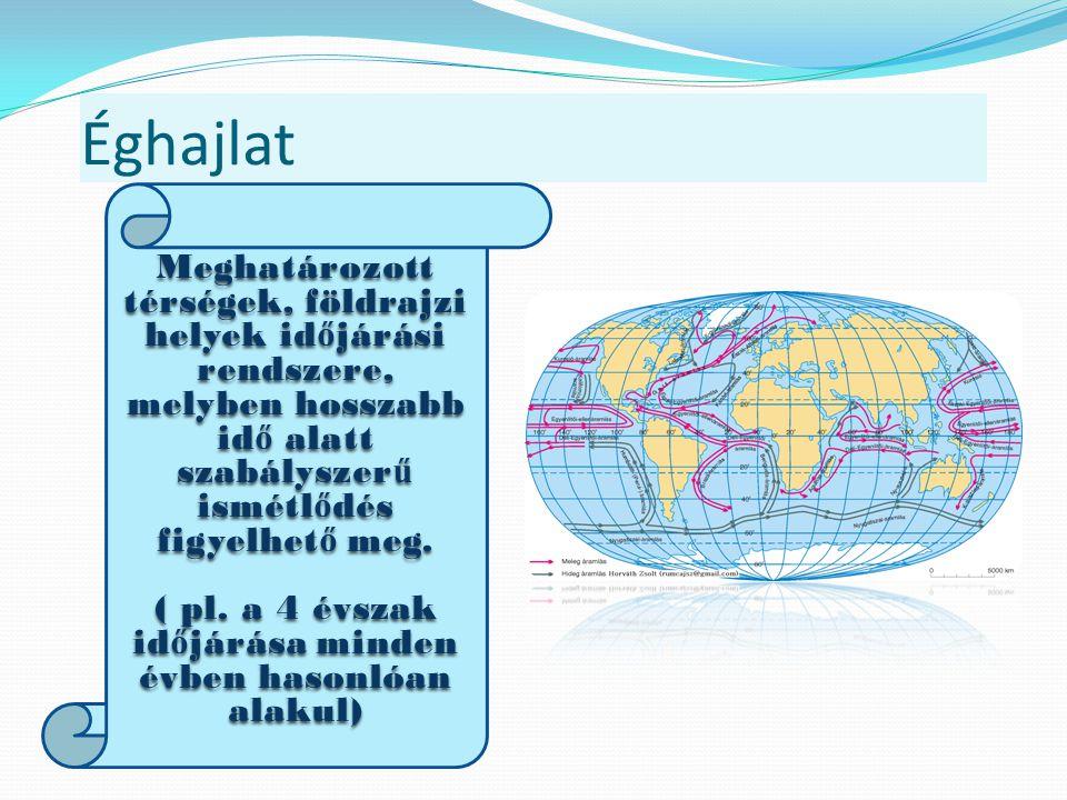 Éghajlat Meghatározott térségek, földrajzi helyek id ő járási rendszere, melyben hosszabb id ő alatt szabályszer ű ismétl ő dés figyelhet ő meg.