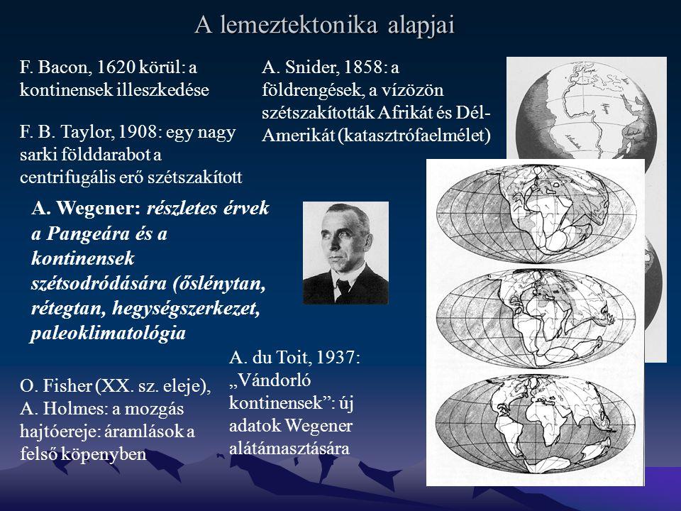 A lemeztektonika alapjai F.Bacon, 1620 körül: a kontinensek illeszkedése A.