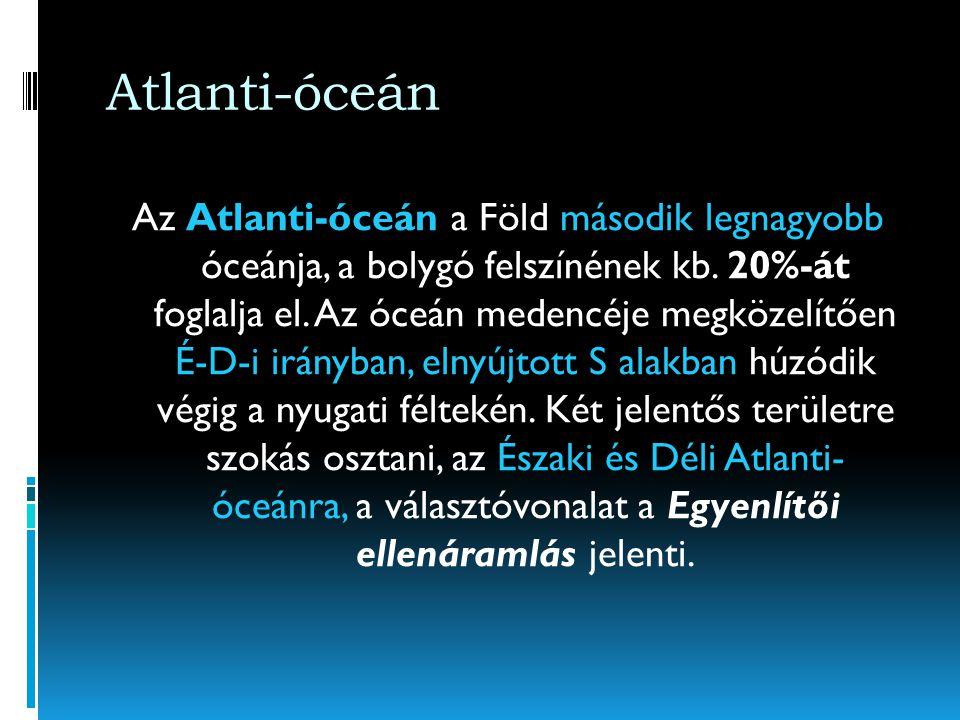 Atlanti-óceán Az Atlanti-óceán a Föld második legnagyobb óceánja, a bolygó felszínének kb.