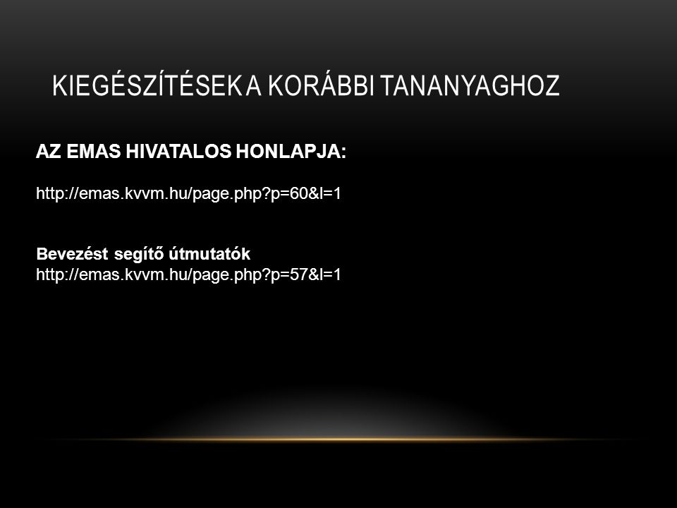KIEGÉSZÍTÉSEK A KORÁBBI TANANYAGHOZ AZ EMAS HIVATALOS HONLAPJA: http://emas.kvvm.hu/page.php?p=60&l=1 Bevezést segítő útmutatók http://emas.kvvm.hu/page.php?p=57&l=1