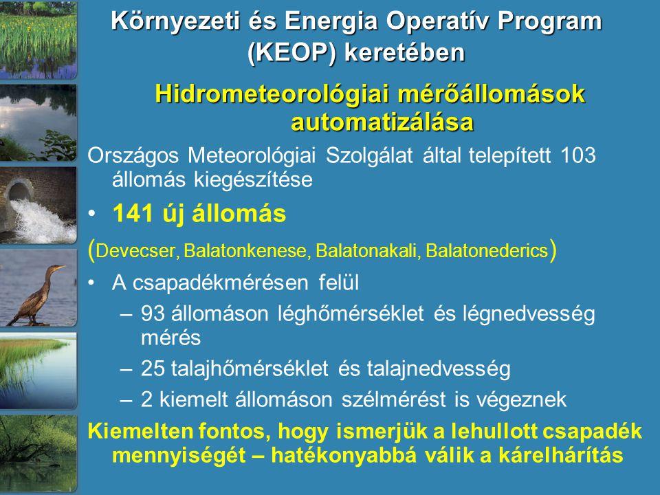 Környezeti és Energia Operatív Program (KEOP) keretében Hidrometeorológiai mérőállomások automatizálása Országos Meteorológiai Szolgálat által telepített 103 állomás kiegészítése 141 új állomás ( Devecser, Balatonkenese, Balatonakali, Balatonederics ) A csapadékmérésen felül –93 állomáson léghőmérséklet és légnedvesség mérés –25 talajhőmérséklet és talajnedvesség –2 kiemelt állomáson szélmérést is végeznek Kiemelten fontos, hogy ismerjük a lehullott csapadék mennyiségét – hatékonyabbá válik a kárelhárítás